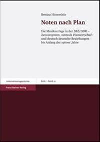Noten Nach Plan: Die Musikverlage in Der Sbz/Ddr - Zensursystem, Zentrale Planwirtschaft Und Deutsch-Deutsche Beziehungen Bis Anfang De