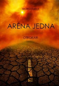 Aréna Jedna: Otrokári (1. Kniha Z Trilógie Prezitie)