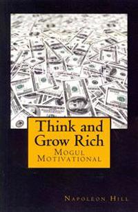 Think and Grow Rich: Self-Help and Motivational Book Inspired by Andrew Carnegie's and Other Millionaires' Sucess Stories: The 13 Steps to