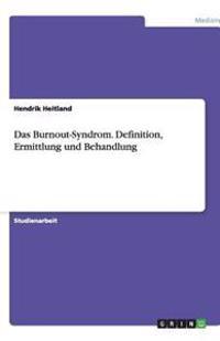 Das Burnout-Syndrom. Definition, Ermittlung Und Behandlung