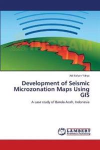 Development of Seismic Microzonation Maps Using GIS