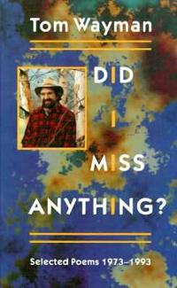 Did I Miss Anything?: Selected Poems 1973-1993