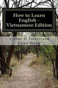 How to Learn English - Vietnamese Edition: In English and Vietnamese