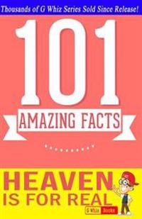 Heaven Is for Real - 101 Amazing Facts: Fun Facts & Trivia Tidbits