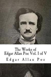 The Works of Edgar Allan Poe: In Five Volumes