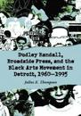 Dudley Randall, Broadside Press, And The Black Arts Movement In Detroit, 1960-1995