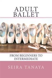 Adult Ballet: From Beginners to Intermediate