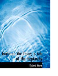 Guthrum the Dane; A Tale of the Heptarchy