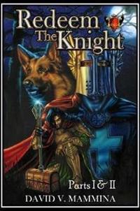 Redeem the Knight: Parts I & II