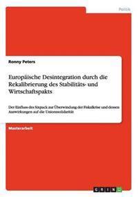 Europaische Desintegration Durch Die Rekalibrierung Des Stabilitats- Und Wirtschaftspakts
