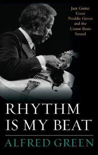 Rhythm Is My Beat: Jazz Guitar Great Freddie Green and the Count Basie Sound