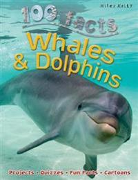 100 Facts Whales & Dolphins: Explore the Fascinating World of Whales and Dolphins.