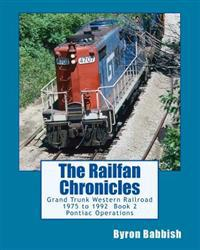 The Railfan Chronicles: Grand Trunk Western Railroad, Book 2, Pontiac Operations: 1975 to 1992