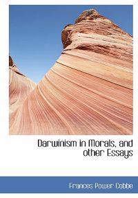 darwinism in morals and other essays Darwinism in morals has 2 ratings and 1 review naomi said: _darwinism in morals: and other essays_ gives contemporary readers a glimpse into a unitarian.