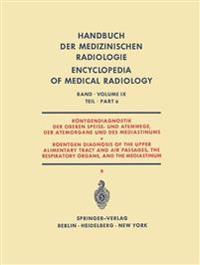 R ntgendiagnostik Der Oberen Speise- Und Atemwege, Der Atemorgane Und Des Mediastinums Teil 6 / Roentgen Diagnosis of the Upper Alimentary Tract and Air Passages, the Respiratory Organs, and the Mediastinum Part 6
