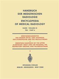 Rontgendiagnostik Der Oberen Speise- Und Atemwege, Der Atemorgane Und Des Mediastinums Teil 6 / Roentgen Diagnosis of the Upper Alimentary Tract and Air Passages, the Respiratory Organs, and the Mediastinum Part 6