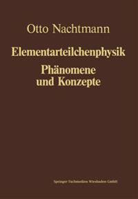 Phänomene Und Konzepte Der Elementarteilchenphysik