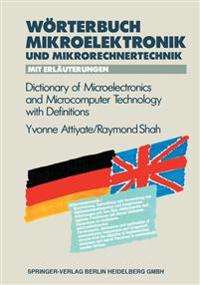 Worterbuch der Mikroelektronik und Mikrorechnertechnik Mit Erlauterungen / Dictionary of Microelectronics and Microcomputer Technology with Definitions