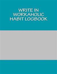 Write in Workaholic Habit Logbook: Blank Books You Can Write in