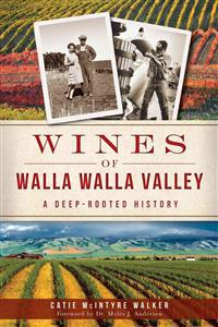 Wines of Walla Walla Valley:: A Deep-Rooted History