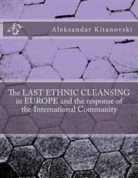The Last Ethnic Cleansing in Europe and the Response of the International Community