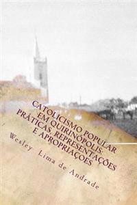 Catolicismo Popular Em Quirinopolis: Praticas, Representacoes E Apropriacoes