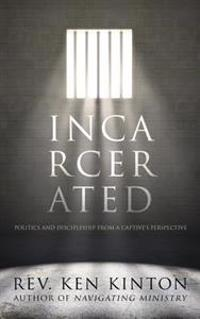 Incarcerated: Politics and Discipleship from a Captive's Perspective