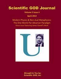 Scientific God Journal Volume 5 Issue 4: Modern Physics & Non-Dual Metaphysics: The One-World-Per-Observer Paradigm