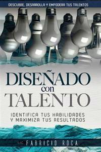 Disenado Con Talento: Identifica Tus Habilidades y Maximiza Tus Resultados