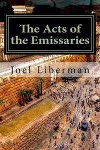 The Acts of the Emissaries: Practical Sermons on the Spirit-Filled Birth & Explosive Growth of Messianic Judaism