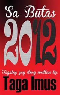Sa Butas 2012: (Tagalog Gay Story)