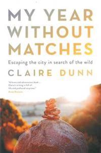 My Year Without Matches: Escaping The City In Search Of TheWild