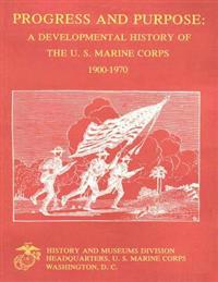 Progress and Purpose: A Developmental History of the United States Marine Corps, 1900-1970