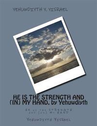 He Is the Strength and (In) My Hand, by Yehuwdiyth: He Is the Strength and (In) My Hand