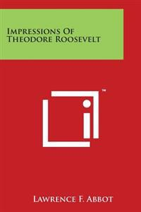 Impressions of Theodore Roosevelt