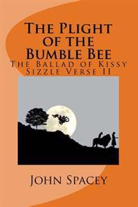 The Plight of the Bumble Bee: The Ballad of Kissy Sizzle Verse II