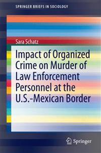 Impact of Organized Crime on Murder of Law Enforcement Personnel at the U.s.-mexican Border