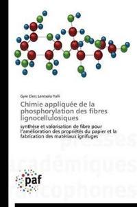 Chimie Appliquee de La Phosphorylation Des Fibres Lignocellulosiques