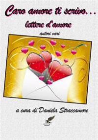Caro Amore Ti Scrivo ... Lettere D'amore