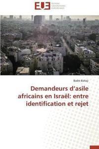 Demandeurs D Asile Africains En Israel: Entre Identification Et Rejet