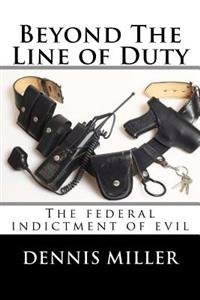 Beyond the Line of Duty: The Federal Indictment of Evil