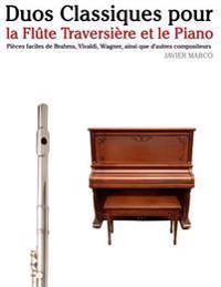 Duos Classiques Pour La Flute Traversiere Et Le Piano: Pieces Faciles de Brahms, Vivaldi, Wagner, Ainsi Que D'Autres Compositeurs