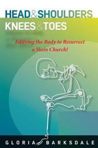 Head & Shoulders, Knees & Toes: Edifying the Body to Resurrect a Slain Church