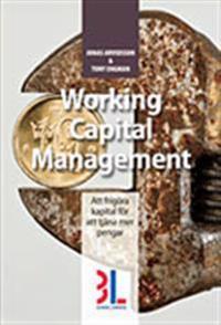 Working capital management : att frigöra kapital för att tjäna mer pengar