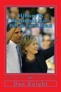Hillary Is President Now Bill Is First Man: Imagine Hillary Is Already President What's That Like?