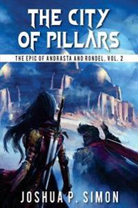 The City of Pillars: The Epic of Andrasta and Rondel, Vol. 2