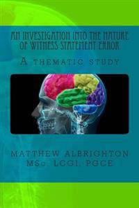 An Investigation Into the Nature of Witness Statement Error: A Thematic Study