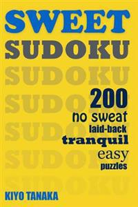 Sweet Sudoku: 200 No Sweat, Laid-Back, Tranquil, Easy Puzzles