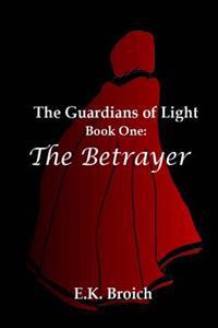 The Guardians of Light: Book One: The Betrayer