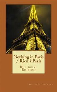 Nothing in Paris / Rien a Paris: Bilingual Edition